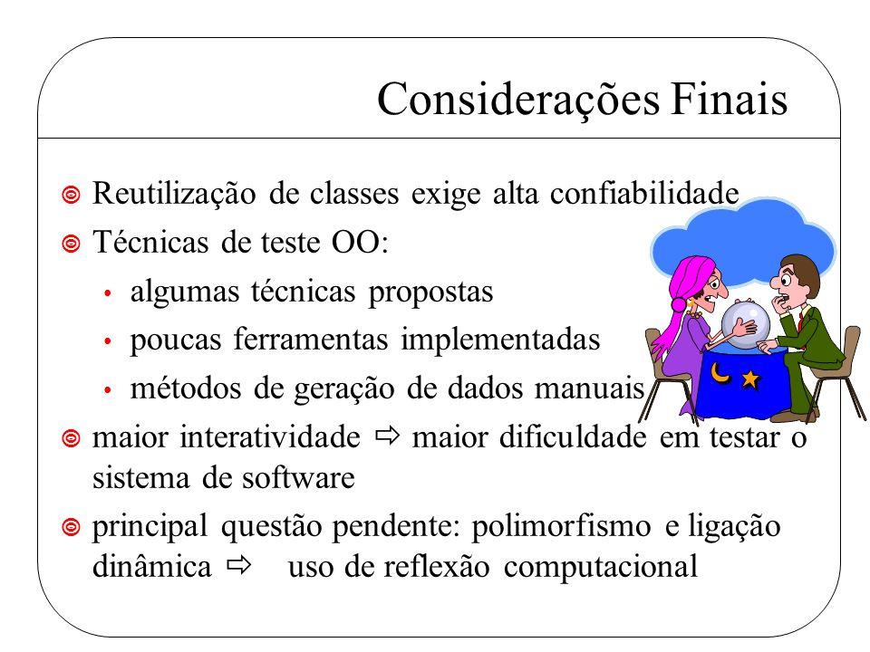 Considerações Finais ¥ Reutilização de classes exige alta confiabilidade ¥ Técnicas de teste OO: algumas técnicas propostas poucas ferramentas impleme
