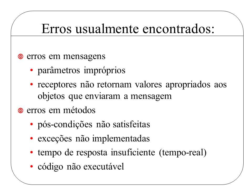 ¥ erros em mensagens parâmetros impróprios receptores não retornam valores apropriados aos objetos que enviaram a mensagem ¥ erros em métodos pós-cond