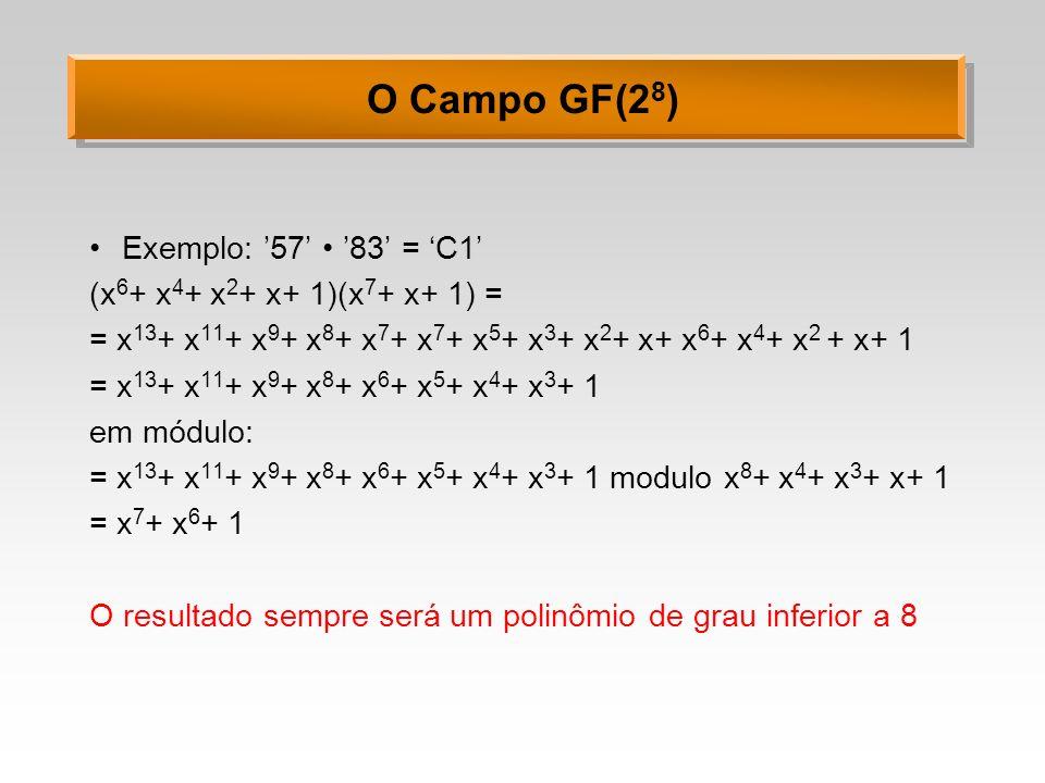 O Campo GF(2 8 ) Exemplo: 57 83 = C1 (x 6 + x 4 + x 2 + x+ 1)(x 7 + x+ 1) = = x 13 + x 11 + x 9 + x 8 + x 7 + x 7 + x 5 + x 3 + x 2 + x+ x 6 + x 4 + x