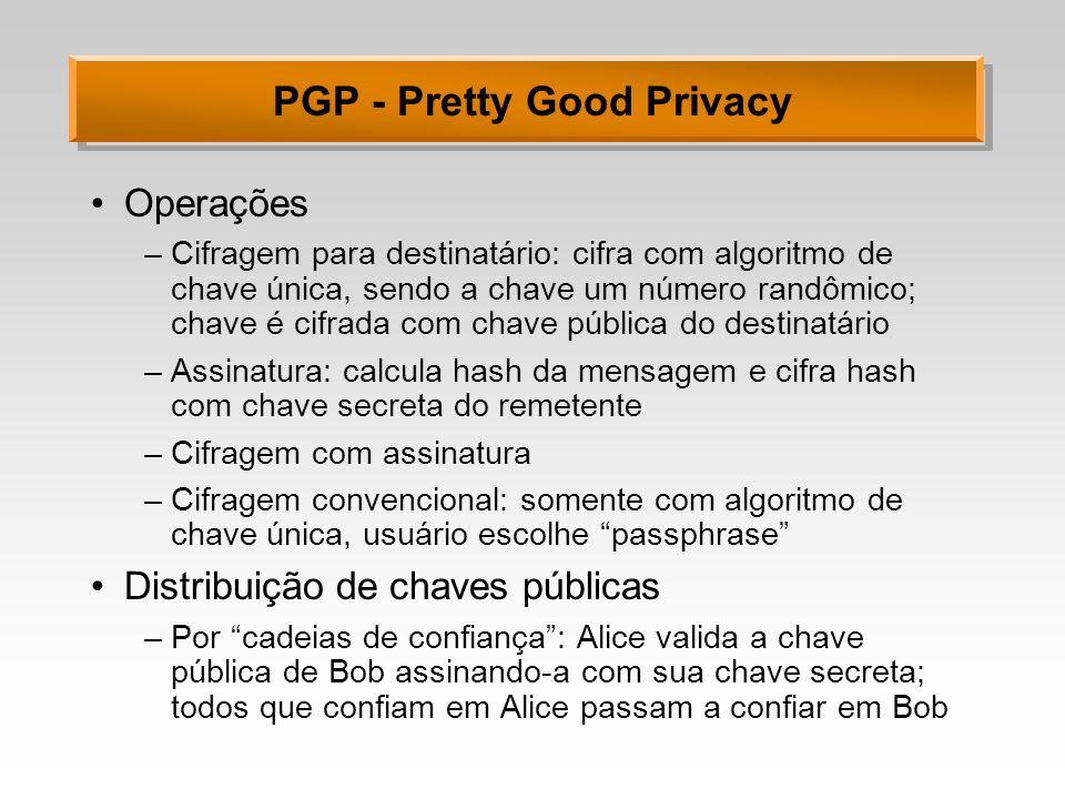 PGP - Pretty Good Privacy Operações –Cifragem para destinatário: cifra com algoritmo de chave única, sendo a chave um número randômico; chave é cifrad