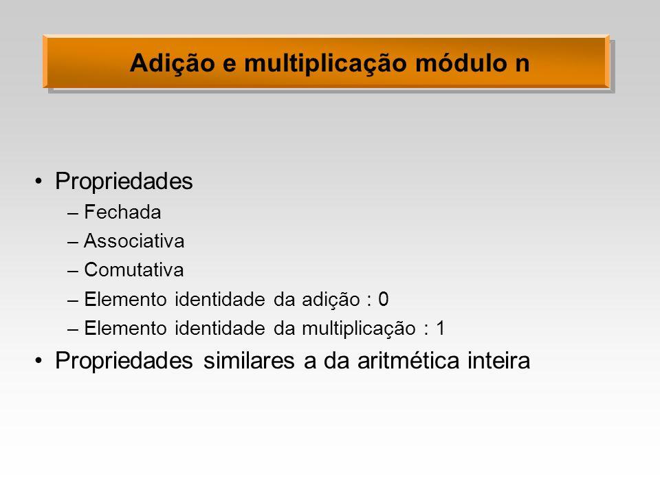 Inverso aditivo Inverso aditivo de a é n-a ( a + (n-a) ) mod n = ( a - a + n ) mod n = n mod n = 0 Todo a sempre possui um inverso aditivo Exemplos (n=7) 1: 62: 53: 4 4: 35: 26: 1 0: 0 Se b é o inverso aditivo de a, a é o inverso aditivo de b