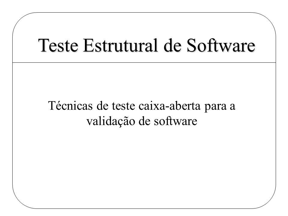 Técnicas de teste caixa-aberta para a validação de software Teste Estrutural de Software