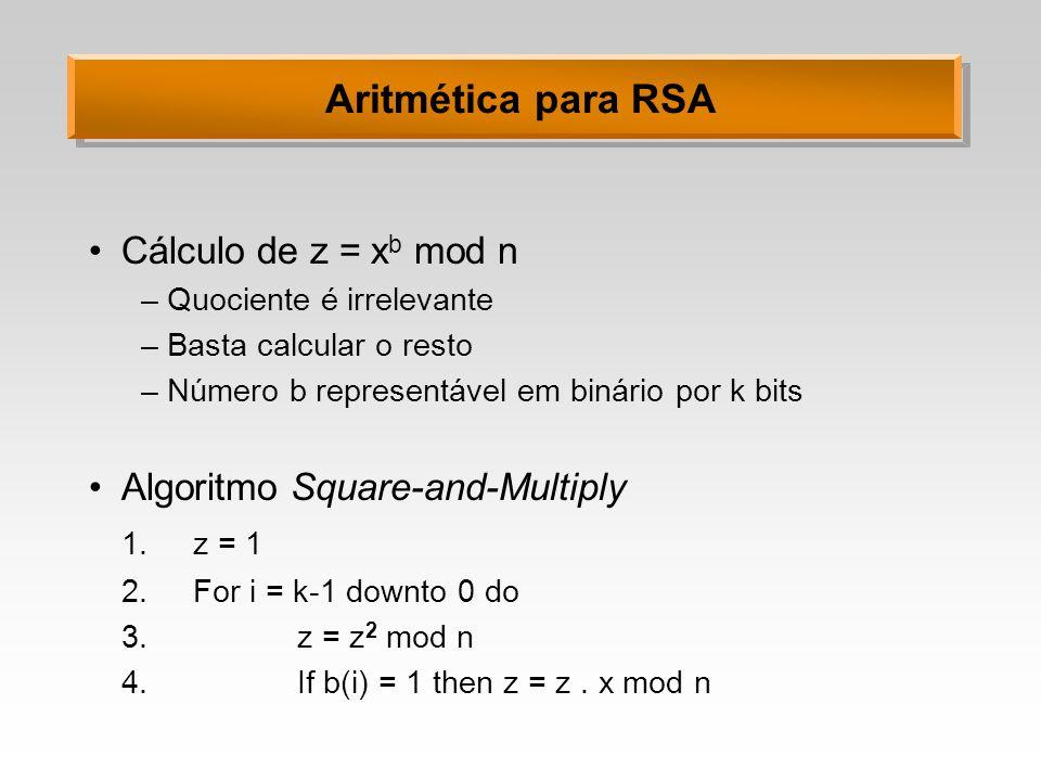 Aritmética para RSA Cálculo de z = x b mod n –Quociente é irrelevante –Basta calcular o resto –Número b representável em binário por k bits Algoritmo