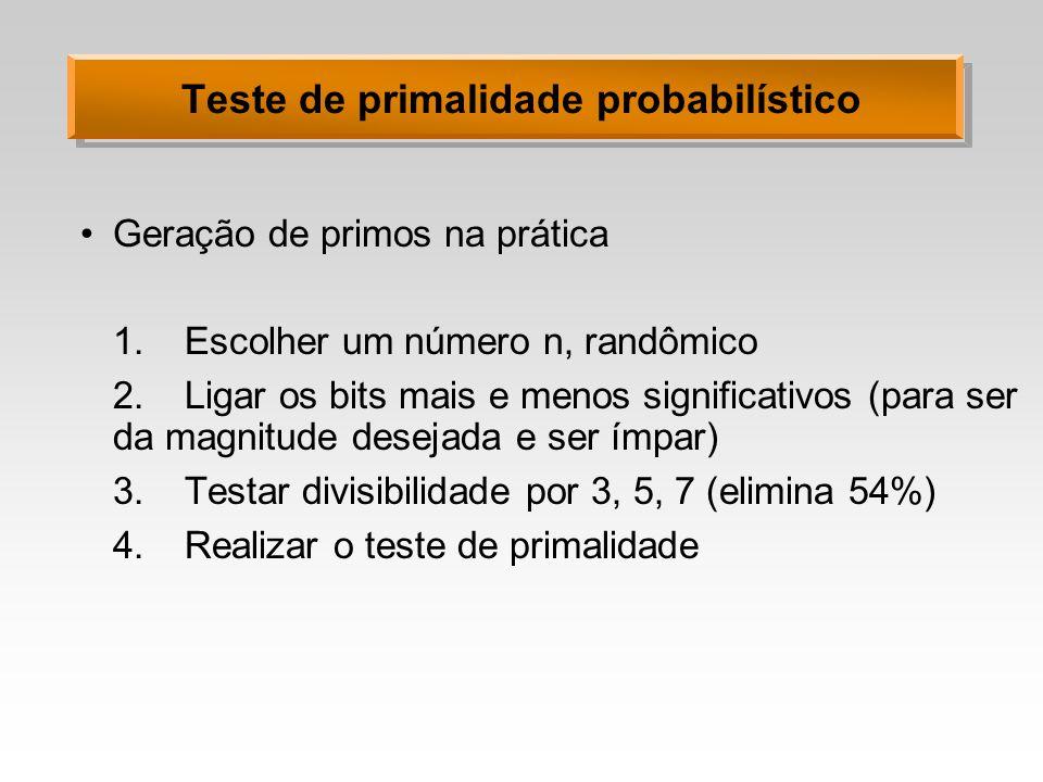 Teste de primalidade probabilístico Geração de primos na prática 1.Escolher um número n, randômico 2.Ligar os bits mais e menos significativos (para s