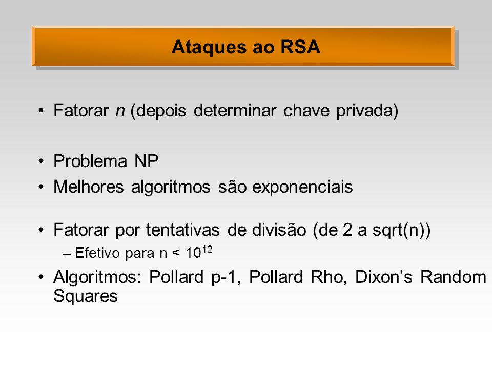 Ataques ao RSA Fatorar n (depois determinar chave privada) Problema NP Melhores algoritmos são exponenciais Fatorar por tentativas de divisão (de 2 a