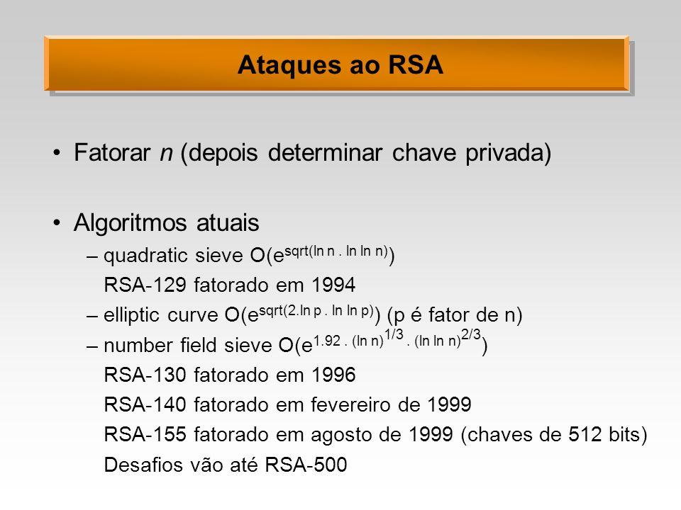 Ataques ao RSA Fatorar n (depois determinar chave privada) Algoritmos atuais –quadratic sieve O(e sqrt(ln n. ln ln n) ) RSA-129 fatorado em 1994 –elli