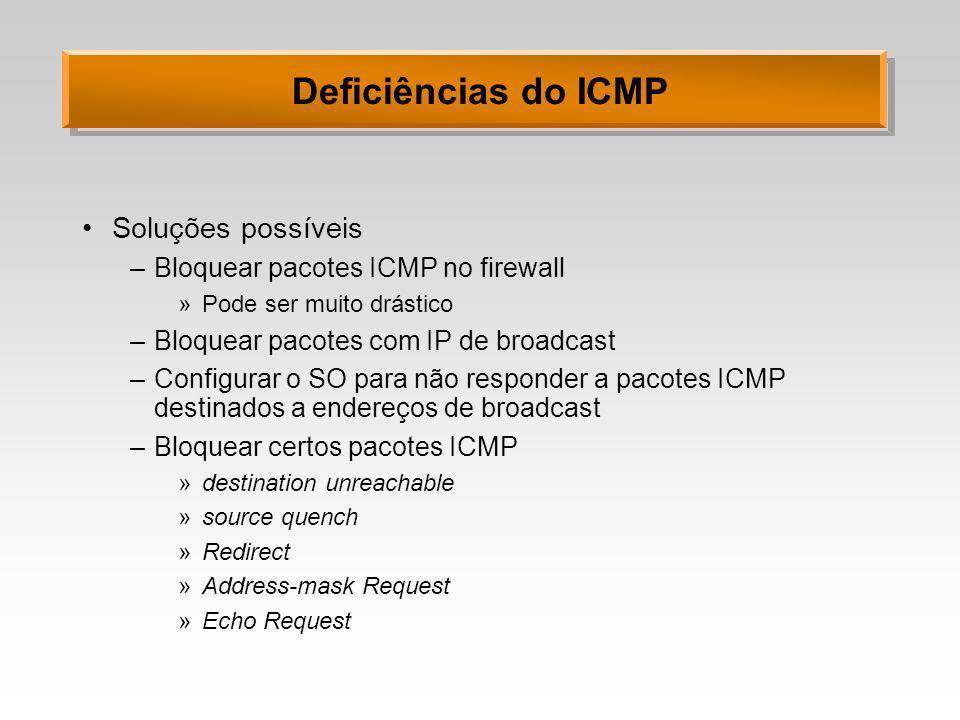 Deficiências do ICMP Soluções possíveis –Bloquear pacotes ICMP no firewall »Pode ser muito drástico –Bloquear pacotes com IP de broadcast –Configurar