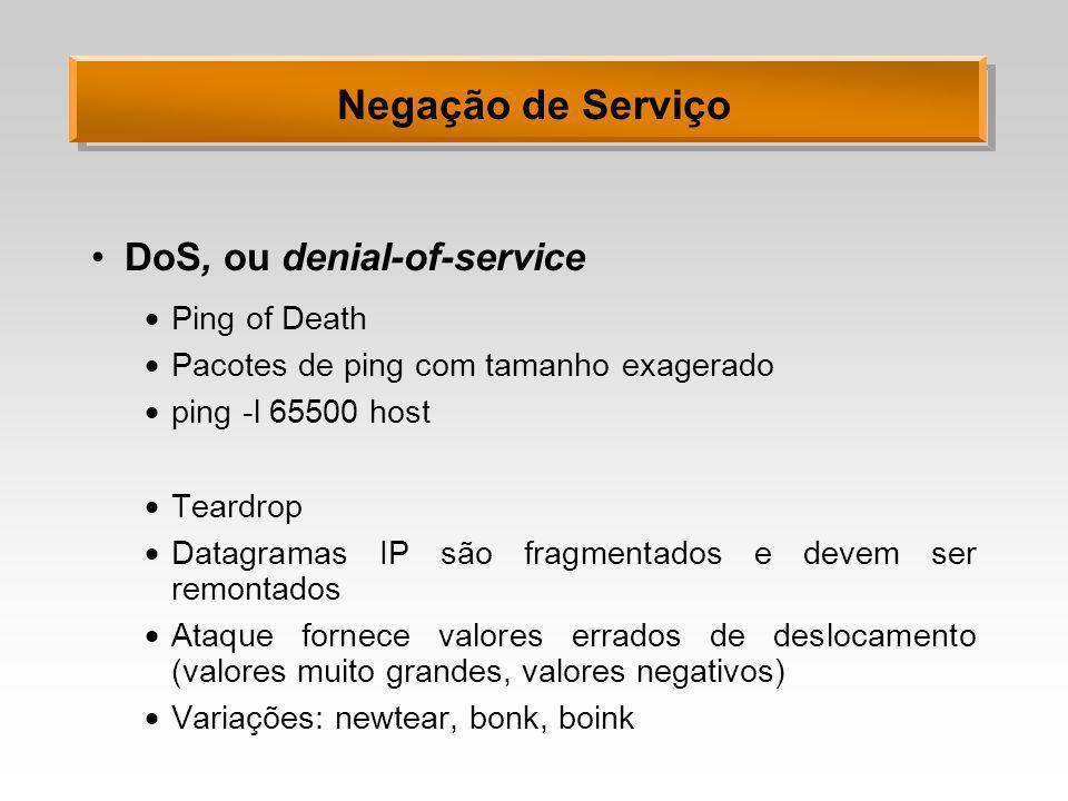 Negação de Serviço DoS, ou denial-of-service Ping of Death Pacotes de ping com tamanho exagerado ping -l 65500 host Teardrop Datagramas IP são fragmen
