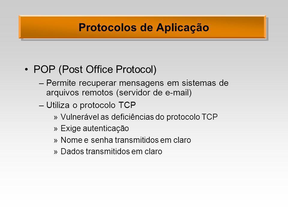 Protocolos de Aplicação POP (Post Office Protocol) –Permite recuperar mensagens em sistemas de arquivos remotos (servidor de e-mail) –Utiliza o protoc
