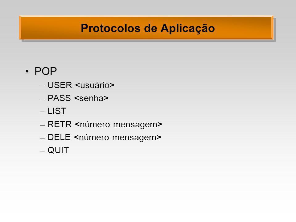 Protocolos de Aplicação POP –USER –PASS –LIST –RETR –DELE –QUIT