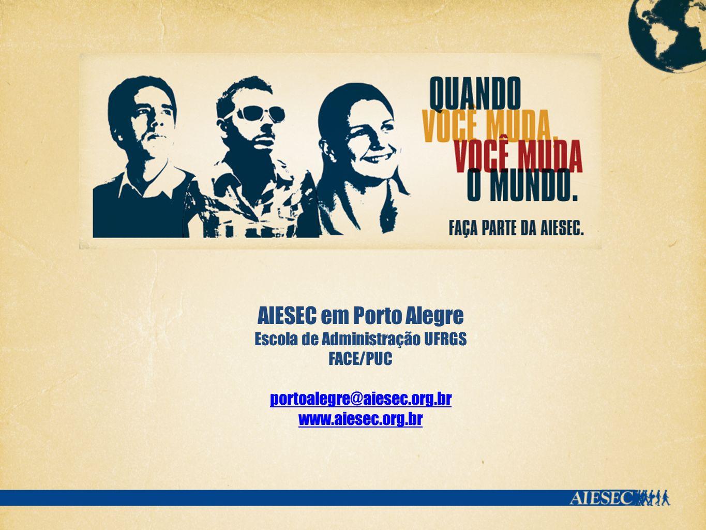 AIESEC em Porto Alegre Escola de Administração UFRGS FACE/PUC portoalegre@aiesec.org.br www.aiesec.org.br