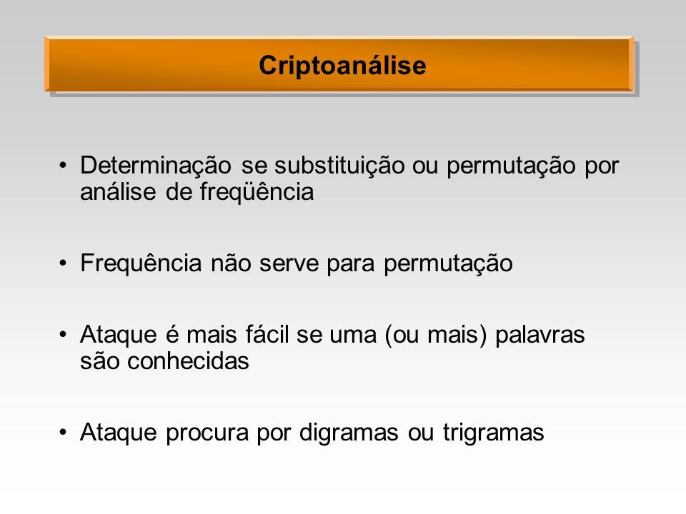 Criptoanálise Determinação se substituição ou permutação por análise de freqüência Frequência não serve para permutação Ataque é mais fácil se uma (ou