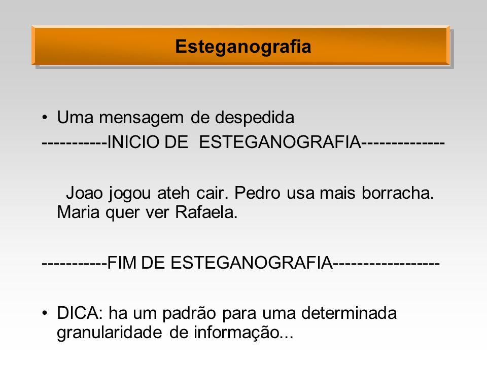 Esteganografia Uma mensagem de despedida -----------INICIO DE ESTEGANOGRAFIA-------------- Joao jogou ateh cair. Pedro usa mais borracha. Maria quer v
