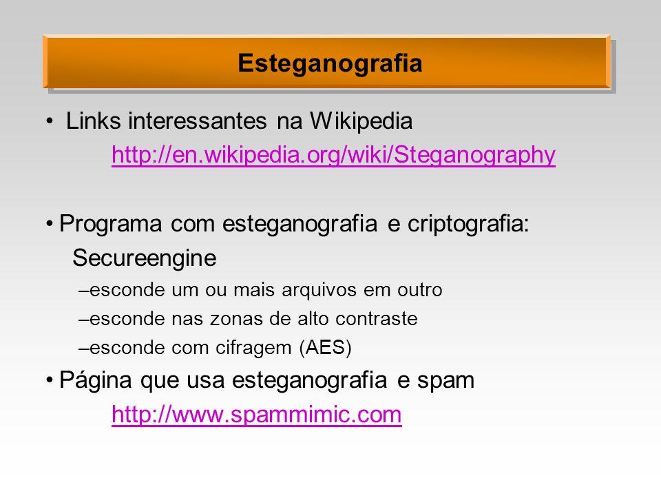 Esteganografia Links interessantes na Wikipedia http://en.wikipedia.org/wiki/Steganography Programa com esteganografia e criptografia: Secureengine –e