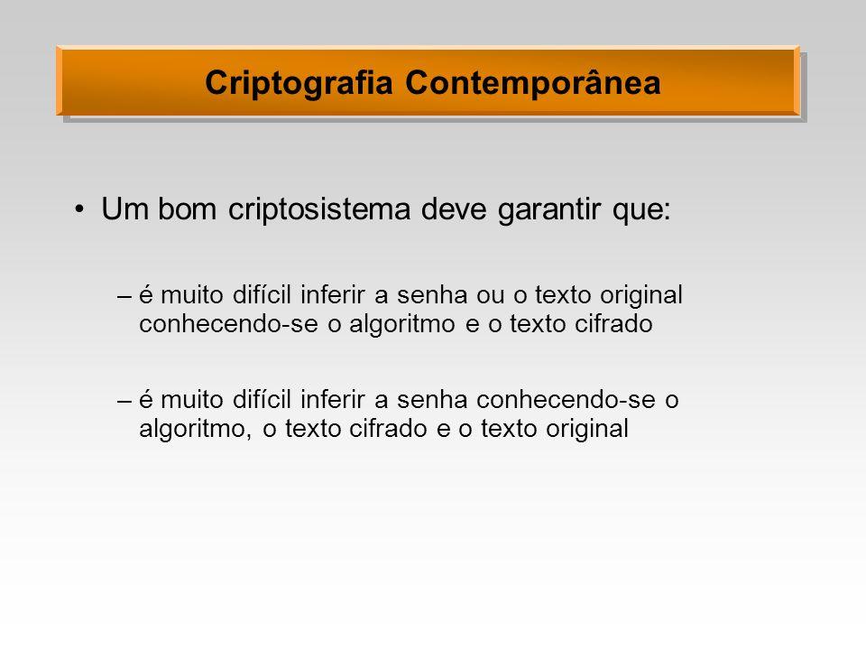 Criptografia Contemporânea Um bom criptosistema deve garantir que: –é muito difícil inferir a senha ou o texto original conhecendo-se o algoritmo e o