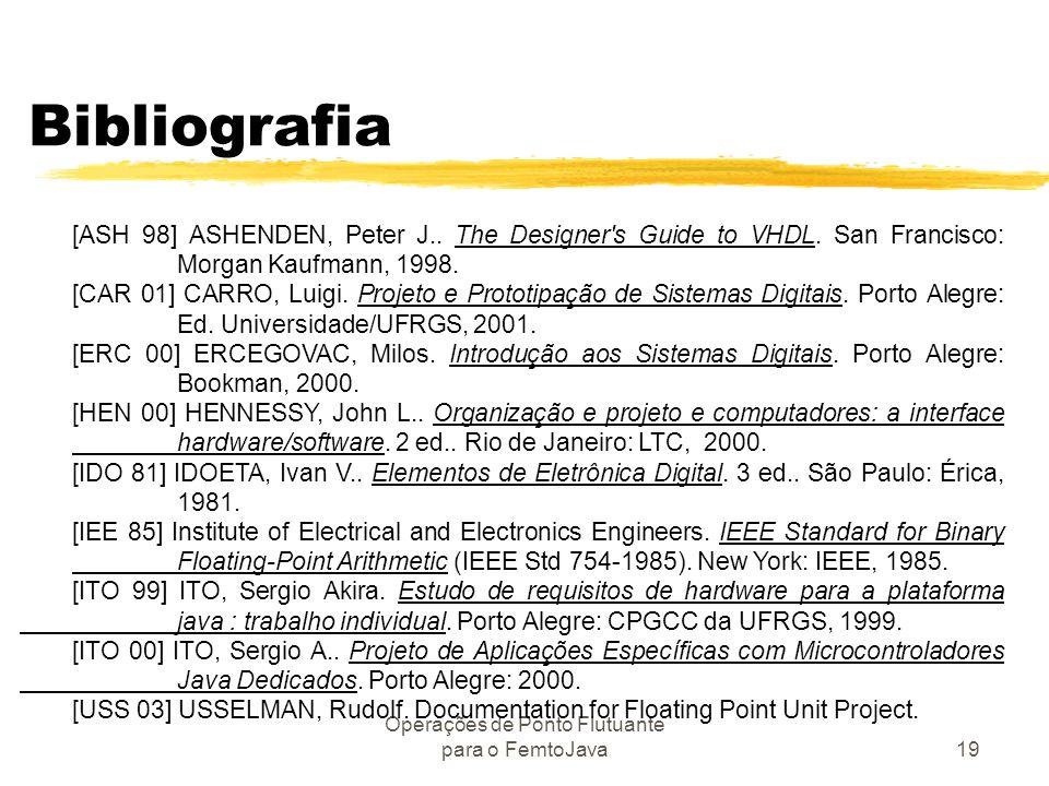 Operações de Ponto Flutuante para o FemtoJava19 Bibliografia [ASH 98] ASHENDEN, Peter J.. The Designer's Guide to VHDL. San Francisco: Morgan Kaufmann