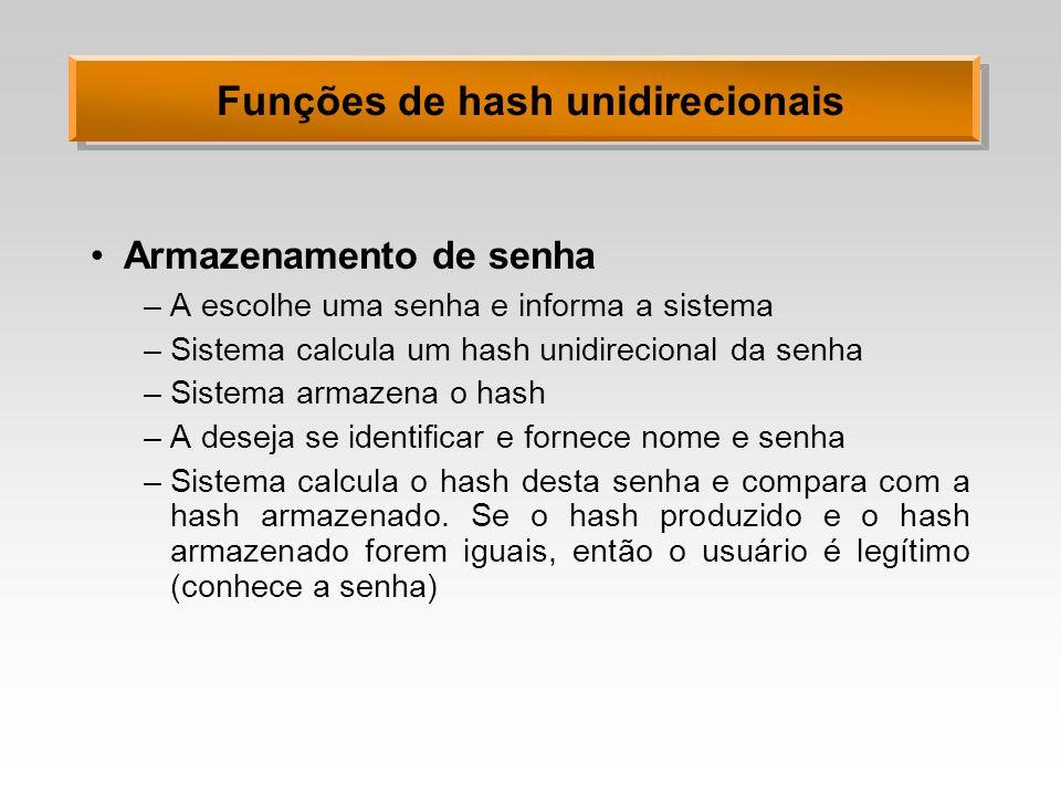 Funções de hash unidirecionais Armazenamento de senha –A escolhe uma senha e informa a sistema –Sistema calcula um hash unidirecional da senha –Sistem