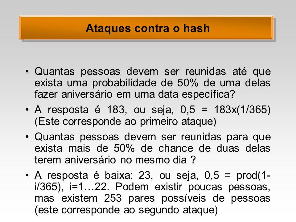 Ataques contra o hash Quantas pessoas devem ser reunidas até que exista uma probabilidade de 50% de uma delas fazer aniversário em uma data específica