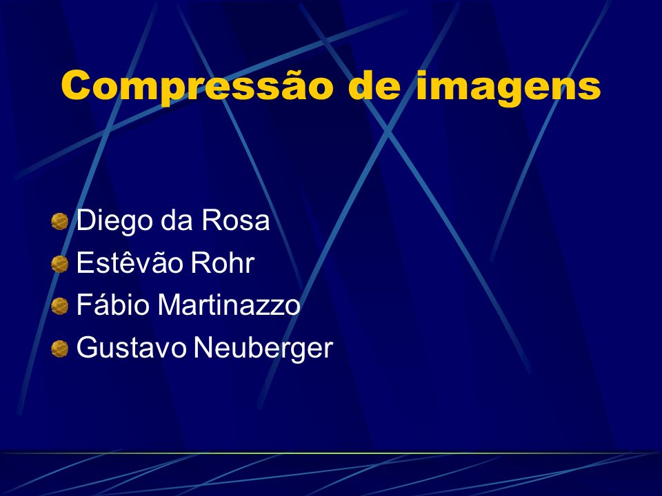 Compressão de imagens Diego da Rosa Estêvão Rohr Fábio Martinazzo Gustavo Neuberger