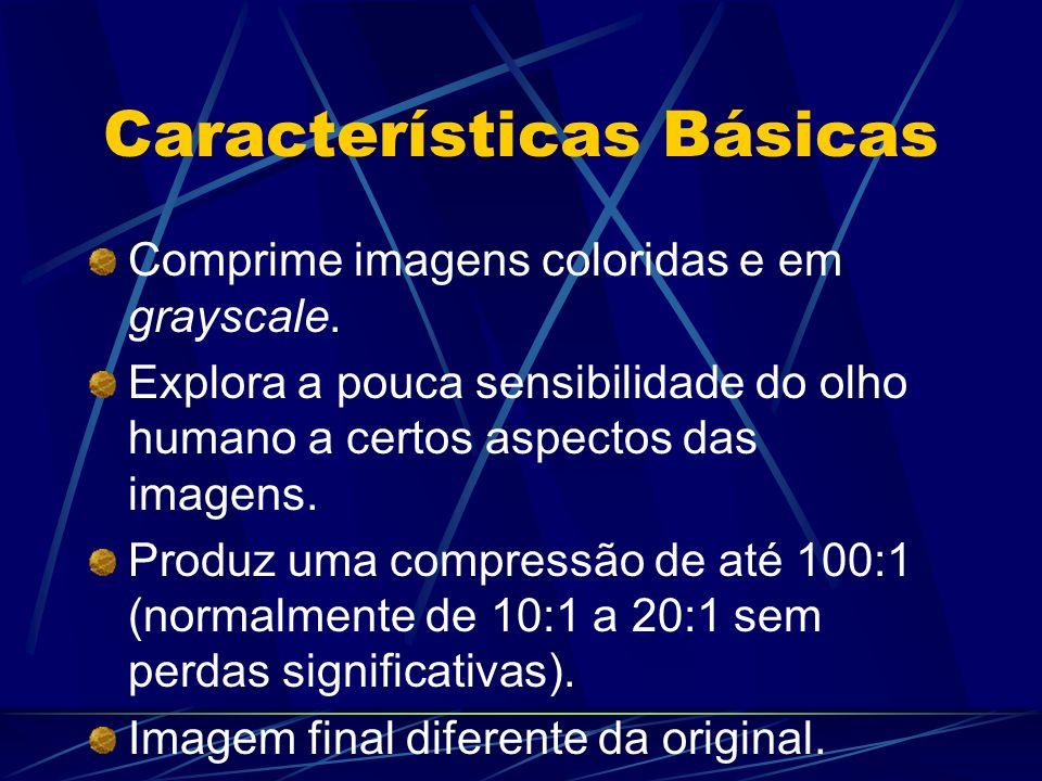 Características Básicas Comprime imagens coloridas e em grayscale. Explora a pouca sensibilidade do olho humano a certos aspectos das imagens. Produz