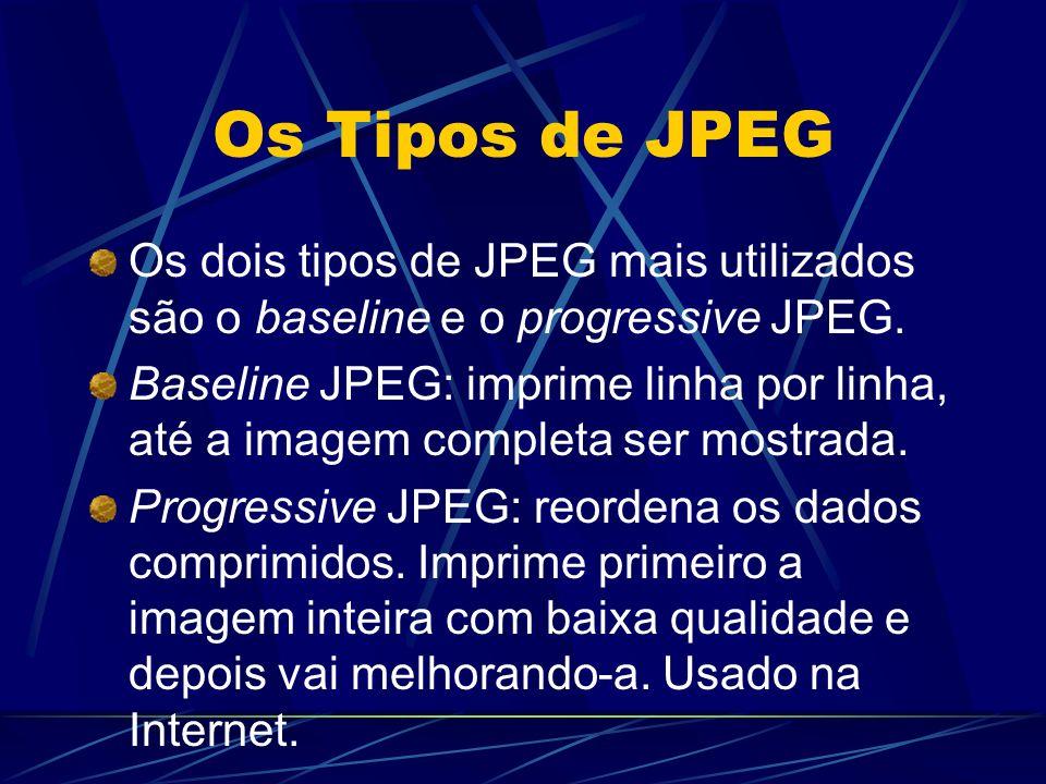 Os Tipos de JPEG Os dois tipos de JPEG mais utilizados são o baseline e o progressive JPEG. Baseline JPEG: imprime linha por linha, até a imagem compl
