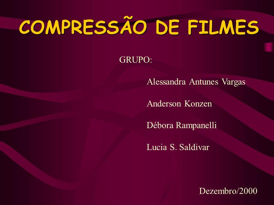 COMPRESSÃO DE FILMES GRUPO: Alessandra Antunes Vargas Anderson Konzen Débora Rampanelli Lucia S. Saldivar Dezembro/2000
