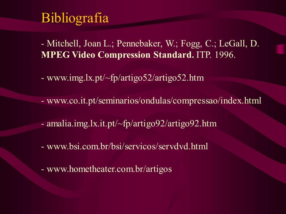 Bibliografia - Mitchell, Joan L.; Pennebaker, W.; Fogg, C.; LeGall, D. MPEG Video Compression Standard. ITP. 1996. - www.img.lx.pt/~fp/artigo52/artigo