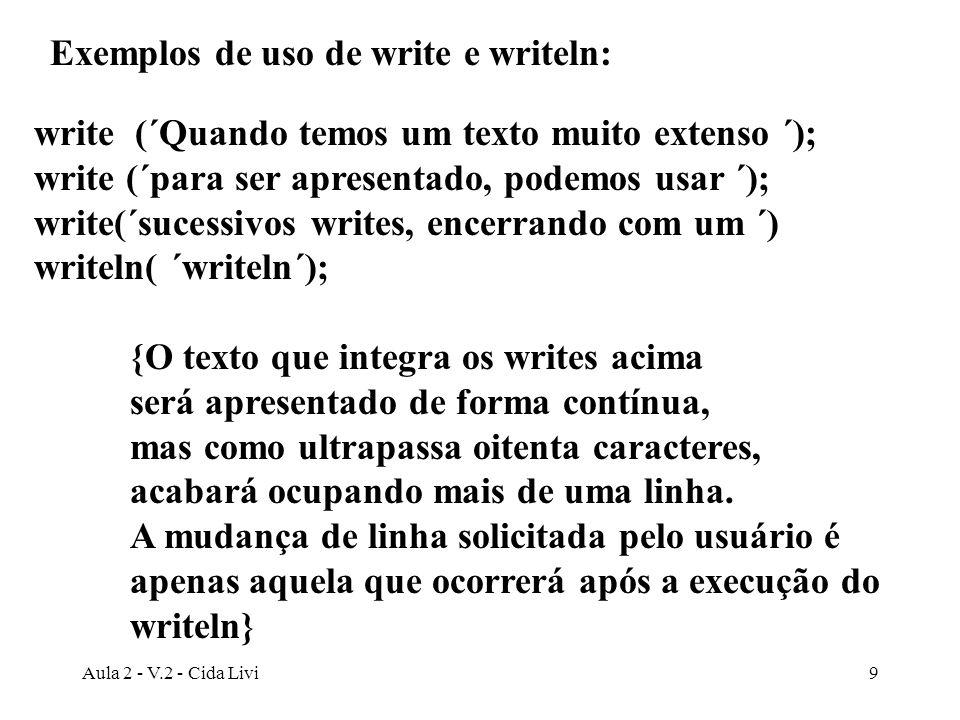 Aula 2 - V.2 - Cida Livi9 write (´Quando temos um texto muito extenso ´); write (´para ser apresentado, podemos usar ´); write(´sucessivos writes, enc