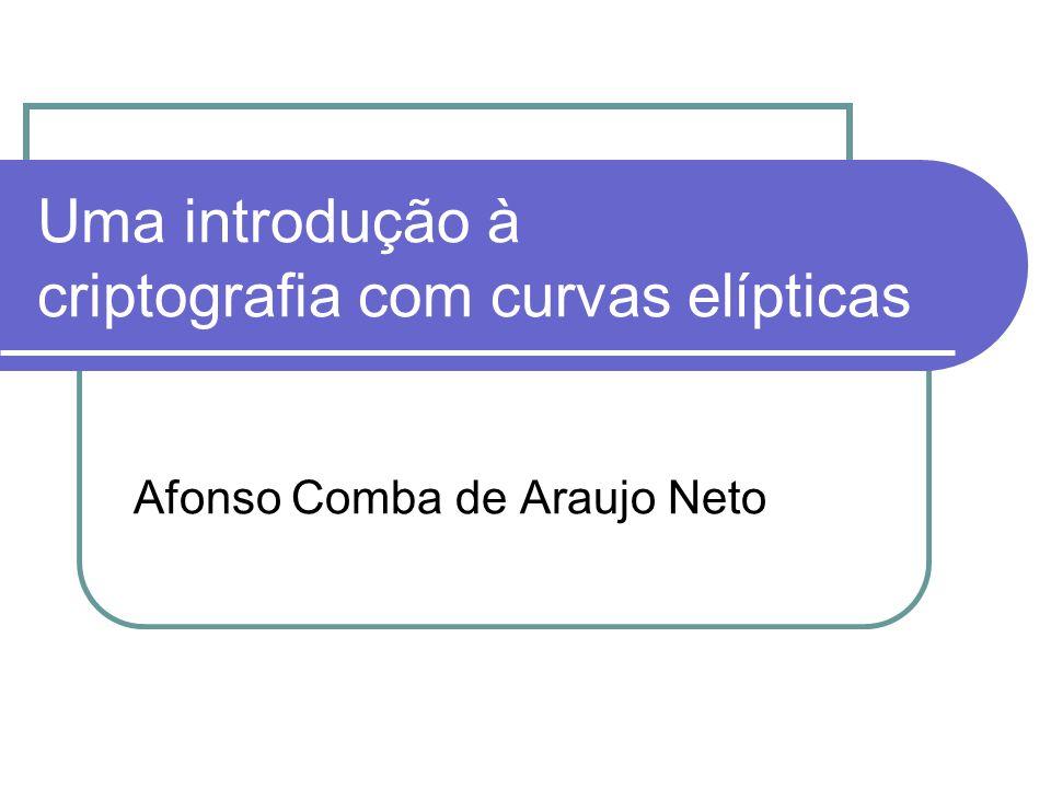 Uma introdução à criptografia com curvas elípticas Afonso Comba de Araujo Neto