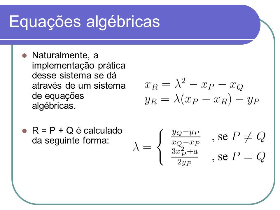 Equações algébricas Naturalmente, a implementação prática desse sistema se dá através de um sistema de equações algébricas. R = P + Q é calculado da s