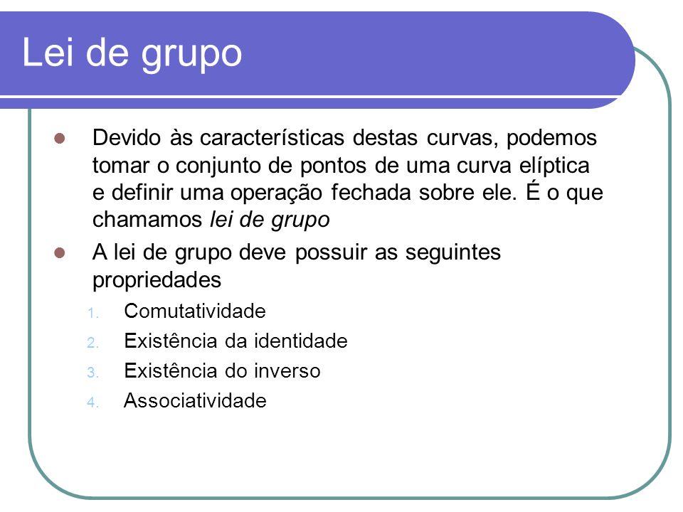 Lei de grupo Devido às características destas curvas, podemos tomar o conjunto de pontos de uma curva elíptica e definir uma operação fechada sobre el