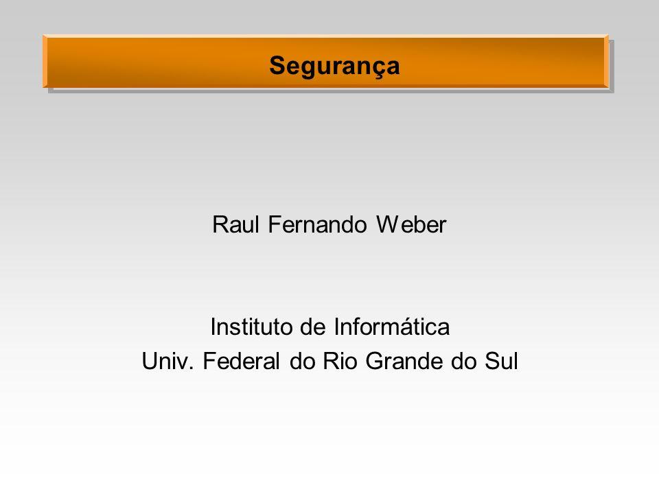 Segurança Raul Fernando Weber Instituto de Informática Univ. Federal do Rio Grande do Sul