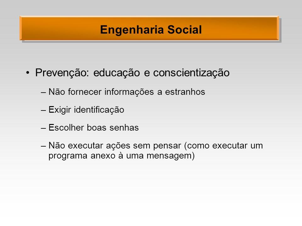 Engenharia Social Prevenção: educação e conscientização –Não fornecer informações a estranhos –Exigir identificação –Escolher boas senhas –Não executa