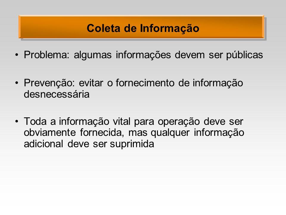 Coleta de Informação Problema: algumas informações devem ser públicas Prevenção: evitar o fornecimento de informação desnecessária Toda a informação v