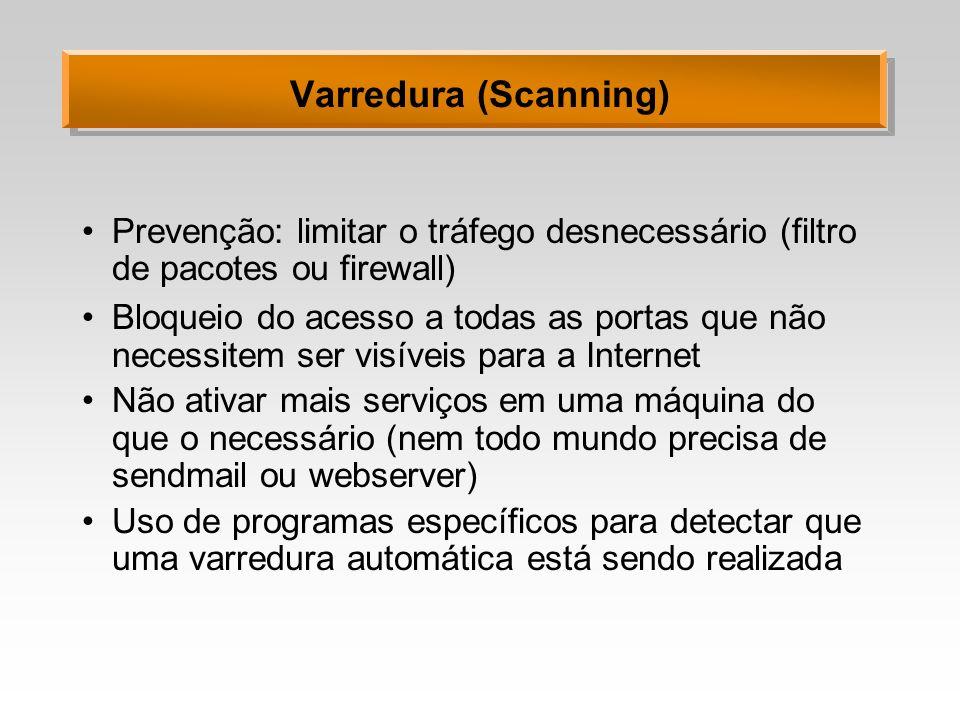 Varredura (Scanning) Prevenção: limitar o tráfego desnecessário (filtro de pacotes ou firewall) Bloqueio do acesso a todas as portas que não necessite