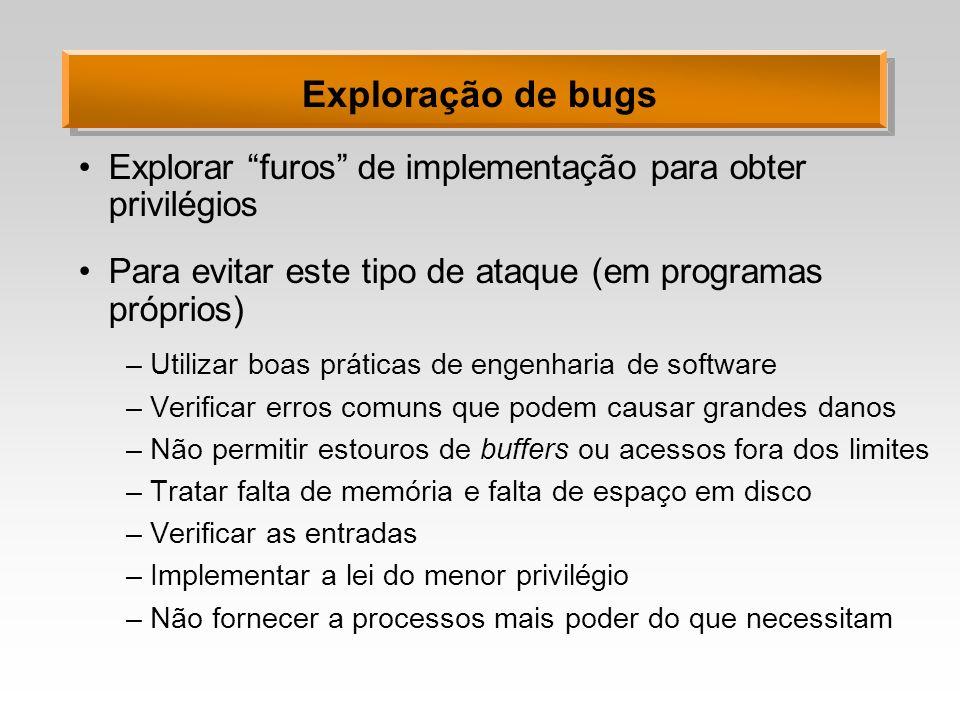Exploração de bugs Explorar furos de implementação para obter privilégios Para evitar este tipo de ataque (em programas próprios) –Utilizar boas práti