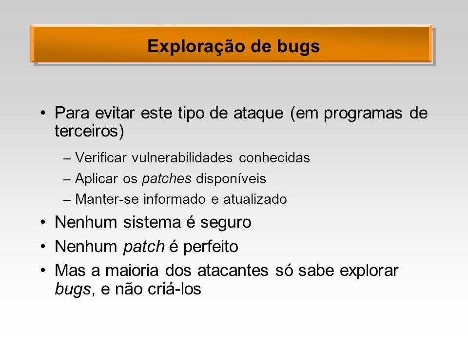 Exploração de bugs Para evitar este tipo de ataque (em programas de terceiros) –Verificar vulnerabilidades conhecidas –Aplicar os patches disponíveis