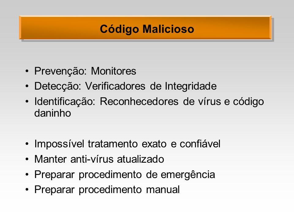 Código Malicioso Prevenção: Monitores Detecção: Verificadores de Integridade Identificação: Reconhecedores de vírus e código daninho Impossível tratam