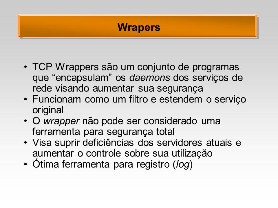 Wrapers TCP Wrappers são um conjunto de programas que encapsulam os daemons dos serviços de rede visando aumentar sua segurança Funcionam como um filt