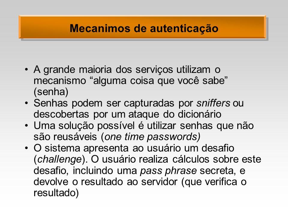 Mecanimos de autenticação A grande maioria dos serviços utilizam o mecanismo alguma coisa que você sabe (senha) Senhas podem ser capturadas por sniffe