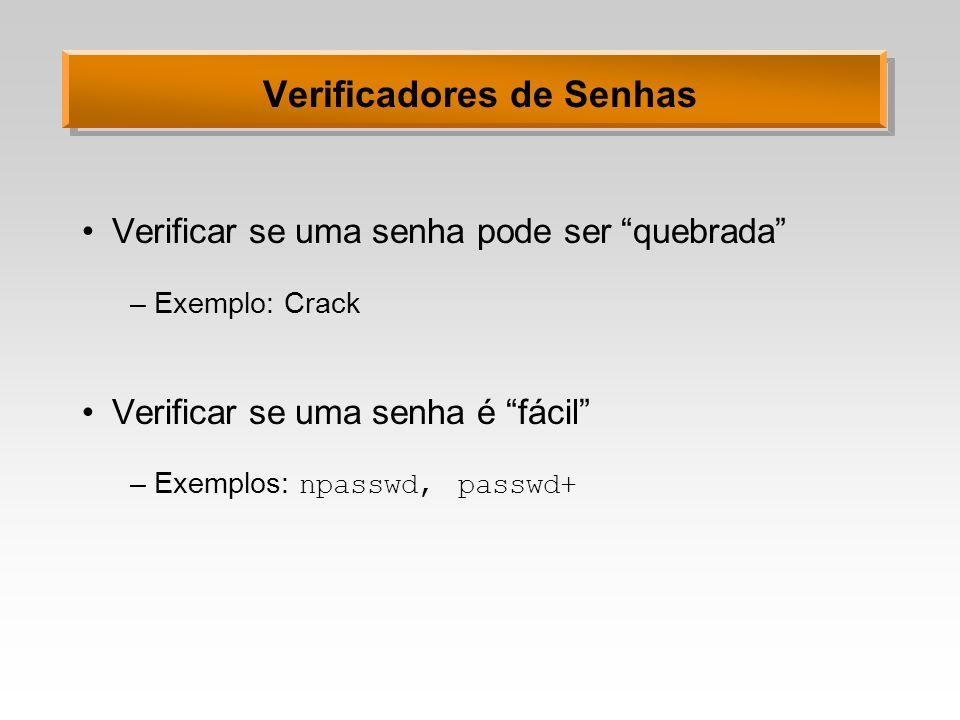 Verificadores de Senhas Verificar se uma senha pode ser quebrada –Exemplo: Crack Verificar se uma senha é fácil –Exemplos: npasswd, passwd+
