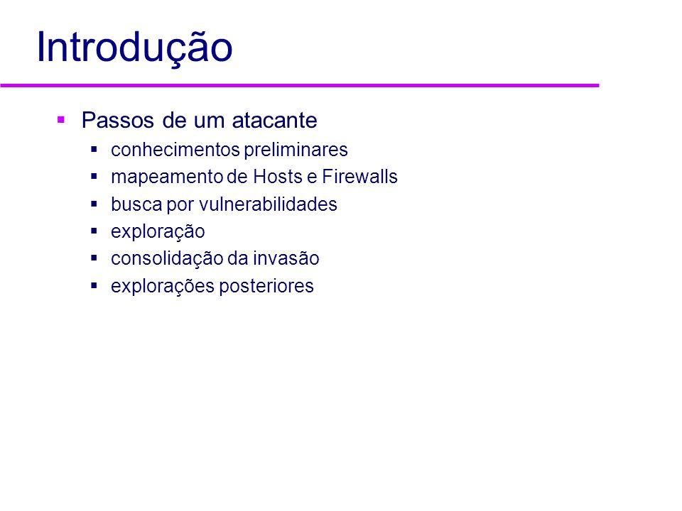 Mapeamento Mapeamento de Hosts e Firewalls firewalking descoberta de hosts varredura de portas (port scanning) detecção de SO (OS fingerprinting) mapeamento de protocolos e serviços detecção de firewalls inteligentes