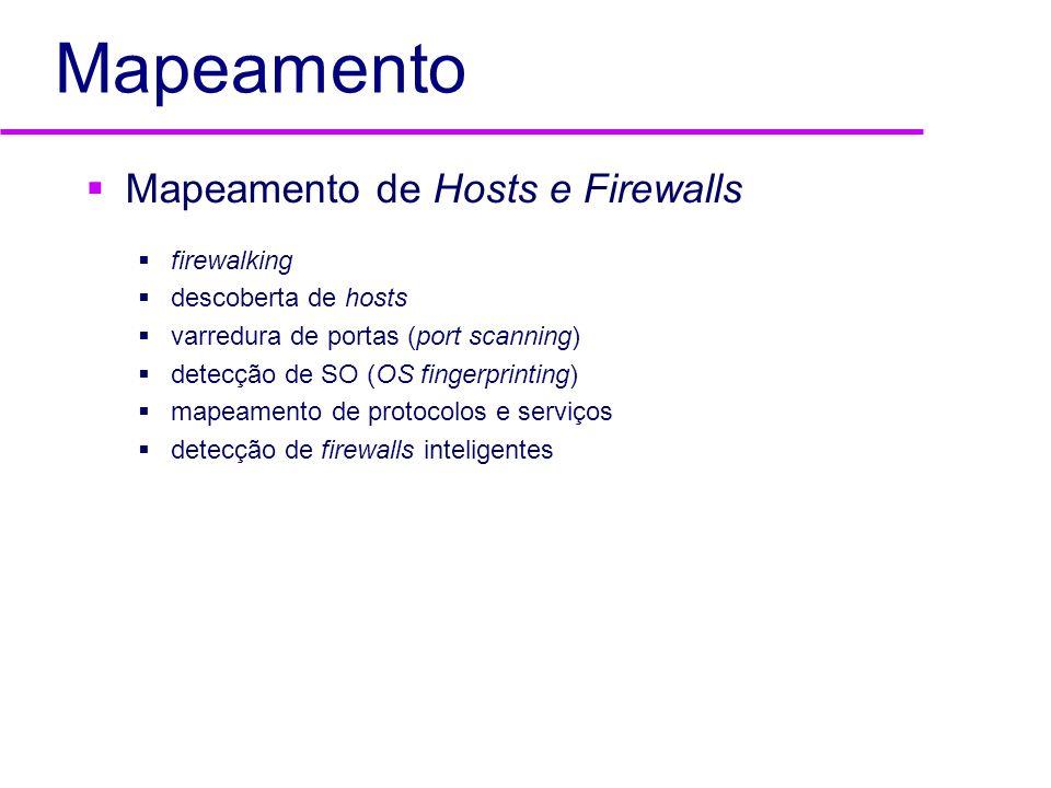 Mapeamento Mapeamento de Hosts e Firewalls firewalking descoberta de hosts varredura de portas (port scanning) detecção de SO (OS fingerprinting) mape