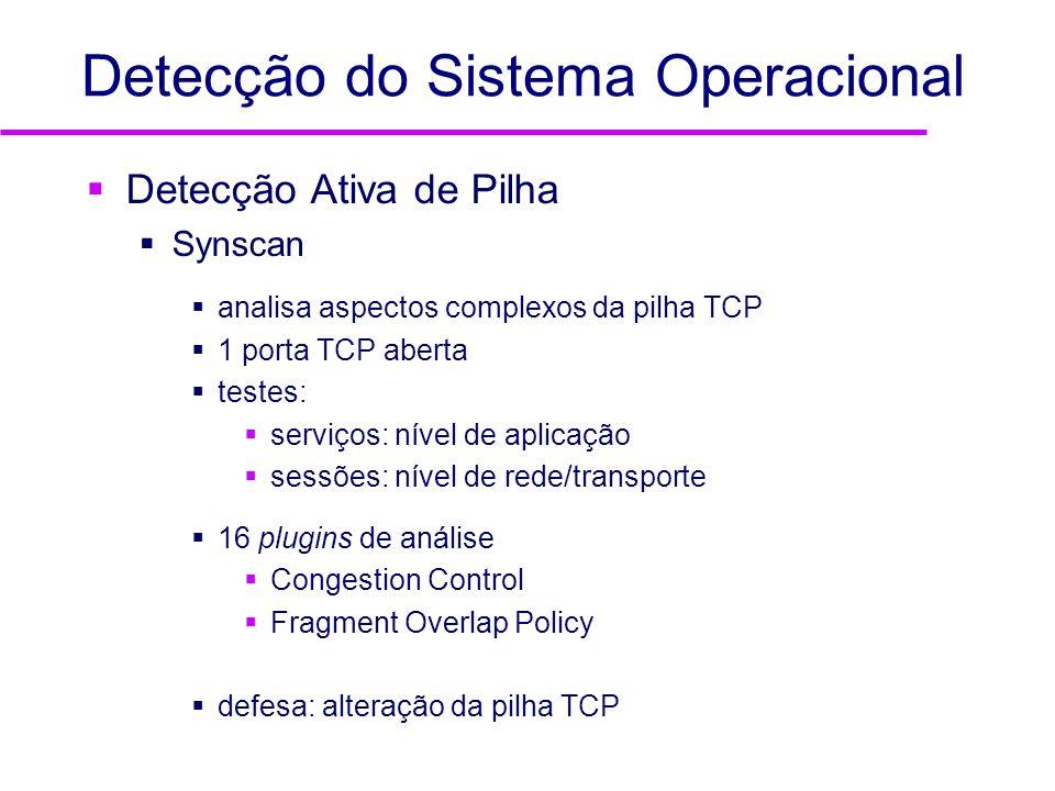 Detecção do Sistema Operacional Detecção Ativa de Pilha Synscan analisa aspectos complexos da pilha TCP 1 porta TCP aberta testes: serviços: nível de