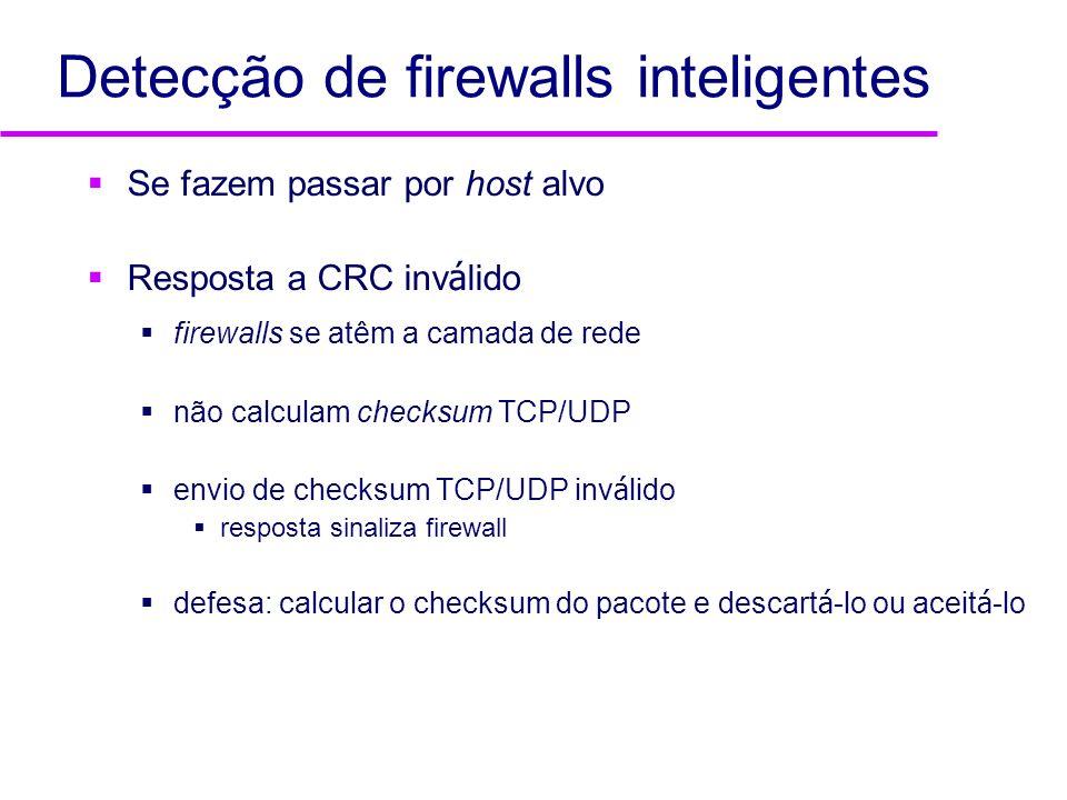 Detecção de firewalls inteligentes Se fazem passar por host alvo Resposta a CRC inv á lido firewalls se atêm a camada de rede não calculam checksum TC
