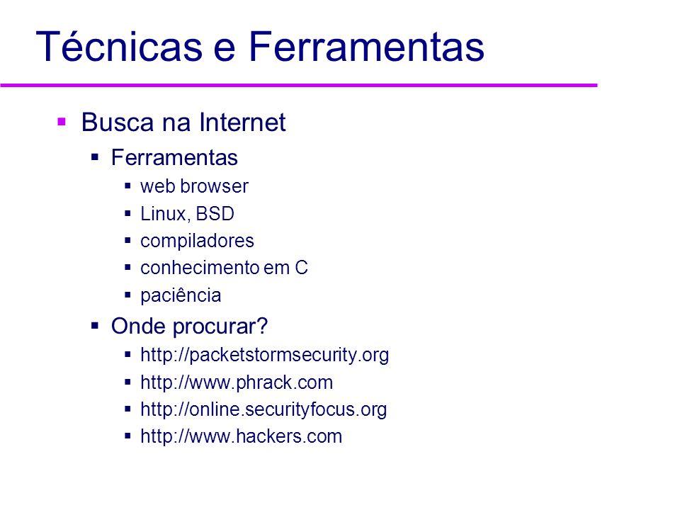 Técnicas e Ferramentas Busca na Internet Ferramentas web browser Linux, BSD compiladores conhecimento em C paciência Onde procurar? http://packetstorm