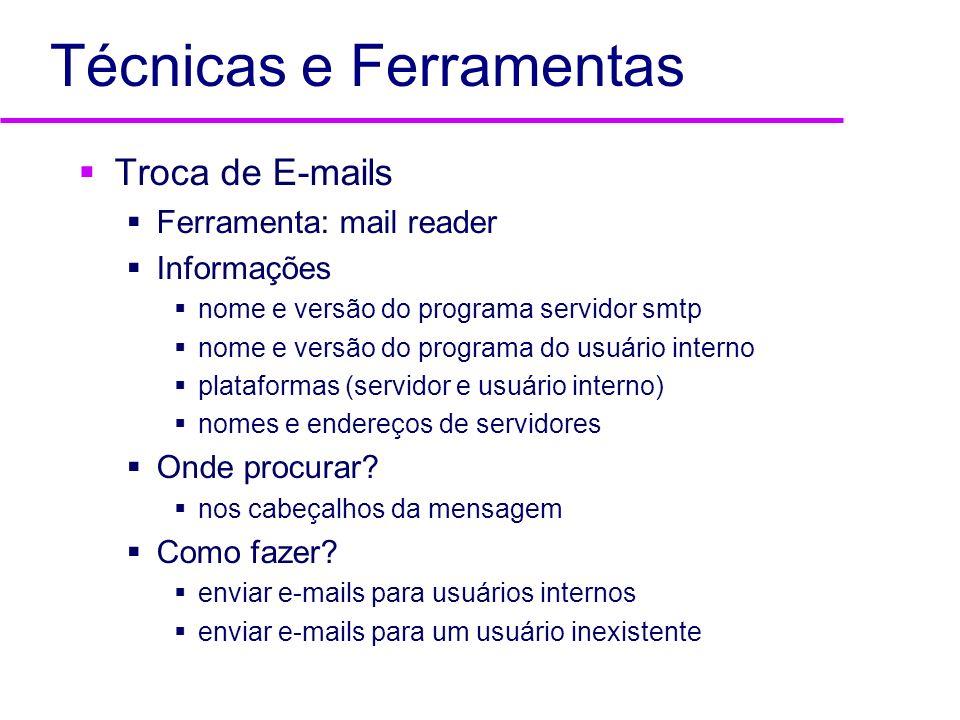 Técnicas e Ferramentas Troca de E-mails Exemplo 1 Received: from mail.dominioX.com (localhost.localdomain [127.0.0.1]) 2 by dominoX.com (8.11.0/8.11.3) with ESMTP id g32Mn2J53943; 3 Mon, 4 Mar 2001 19:49:01 -0300 4 Received: from smtp.dominioY.com (server.dominioY.com [230.110.90.20]) 5 by dominoX.com (8.11.0/8.11.3) with ESMTP id g32Mn2J53943; 6 for ; Mon, 4 Mar 2001 19:48:39 -0300 7 Received: from dominioZ.com (dominioZ.com [230.110.90.25]) 8 by dominioZ.com (8.12.1/8.12.1/Debian -5) with ESMTP id...