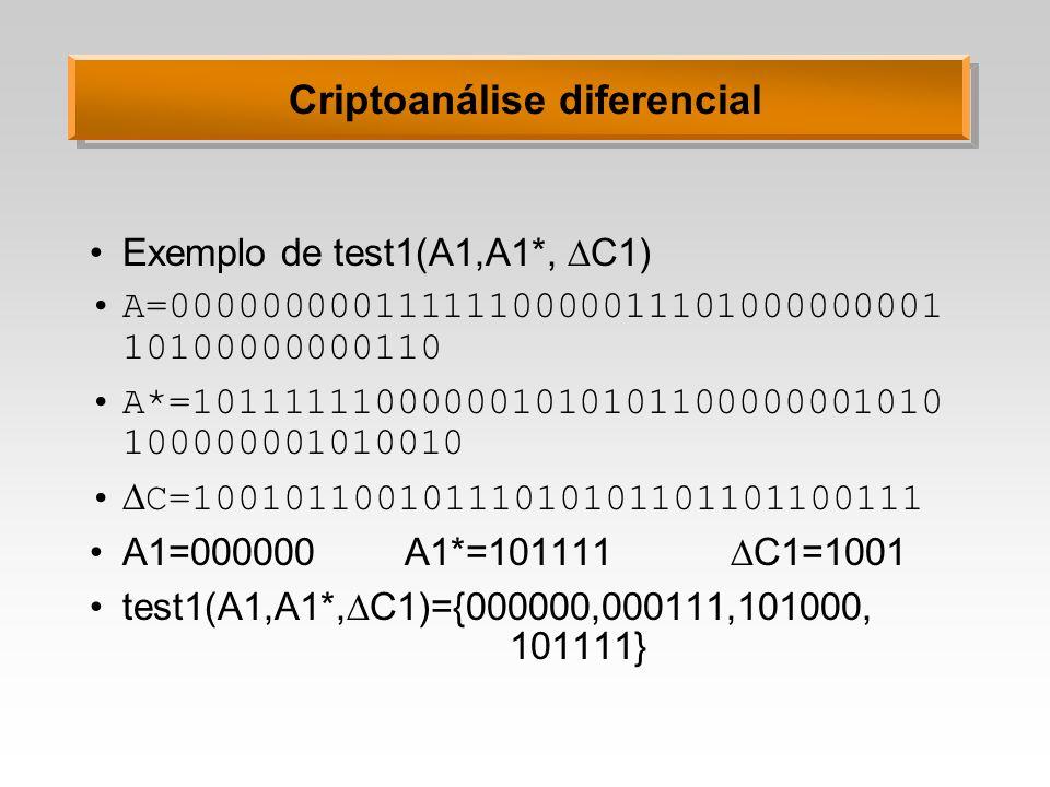 Criptoanálise diferencial Exemplo de test1(A1,A1*, C1) A=0000000001111110000011101000000001 10100000000110 A*=101111110000001010101100000001010 100000