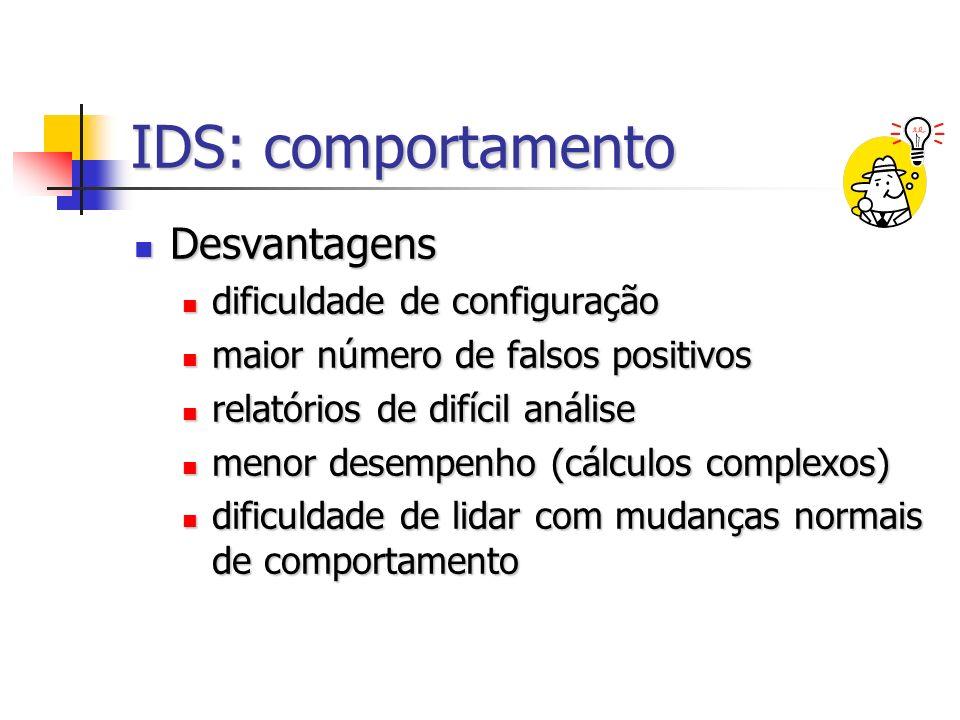 IDS: comportamento Desvantagens Desvantagens dificuldade de configuração dificuldade de configuração maior número de falsos positivos maior número de
