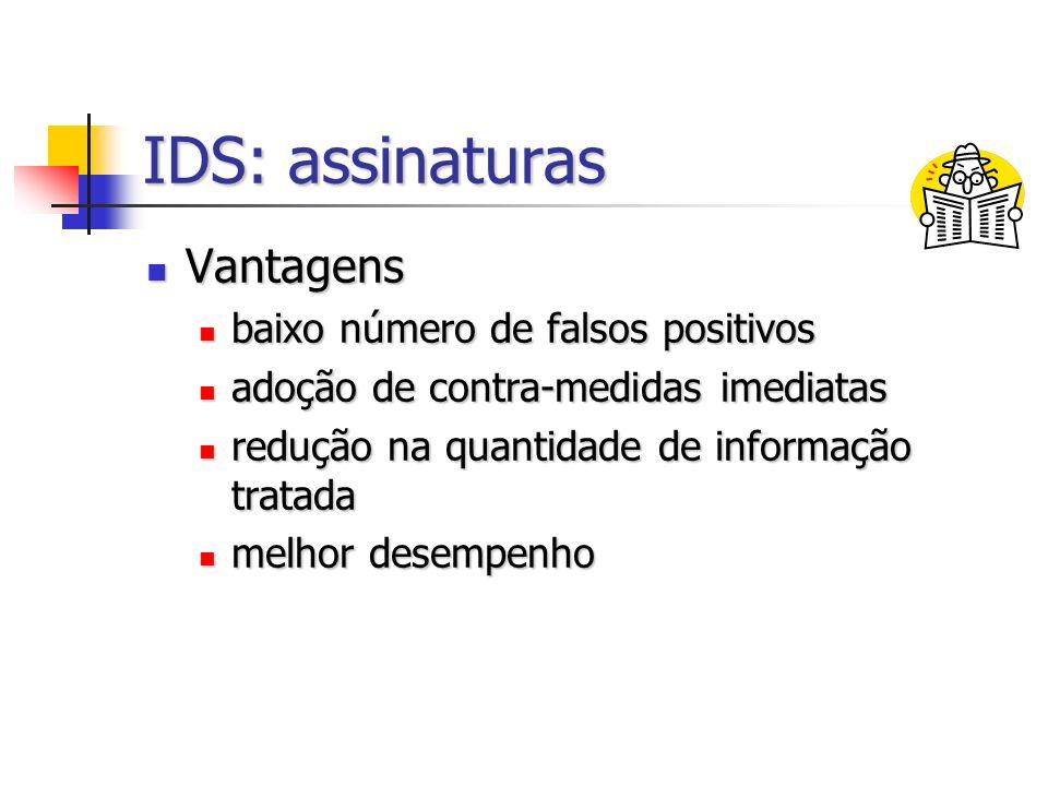 IDS: assinaturas Vantagens Vantagens baixo número de falsos positivos baixo número de falsos positivos adoção de contra-medidas imediatas adoção de co